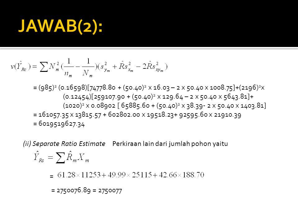 JAWAB(2): = (985)2 (0.16598)[74778.80 + (50.40)2 x 16.03 – 2 x 50.40 x 1008.75]+(2196)2x.